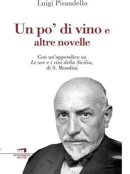 Un po' di vino e altre novelle. Con un'appendice su «Le uve e i vini della Sicilia» di S. Mondini - Luigi Pirandello - ebook