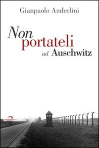 Per favore non portateli ad Auschwitz