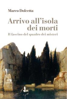 Arrivo all'isola dei morti. Il fascino del quadro dei misteri - Marco Dolcetta - ebook