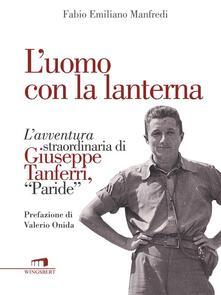 L' uomo con la lanterna. L'avventura straordinaria di Giuseppe Tanferri, Paride - Fabio E. Manfredi - ebook
