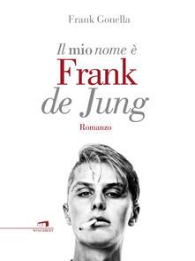 Il mio nome è Frank de Jung - Frank Gonella - ebook