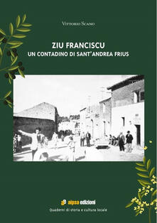 Zio Franciscu. Un contadino di Sant'Andrea Frius - Vittorio Scano - copertina