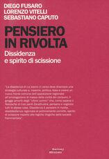 Libro Pensiero in rivolta. Dissidenza e spirito di scissione Diego Fusaro Lorenzo Vitelli Sebastiano Caputo