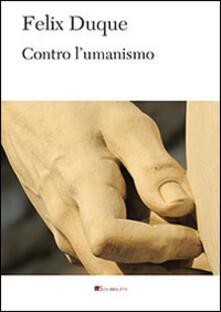 Contro l'umanismo - Félix Duque - copertina