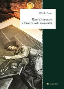 René Descartes e il teatro della modernità - Alfredo Gatto - copertina