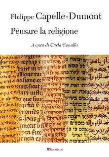 Pensare la religione - Philippe Capelle-Dumont - copertina