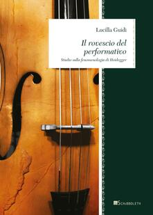 Il rovescio del performativo. Studio sulla fenomenologia di Heidegger - Lucilla Guidi - copertina