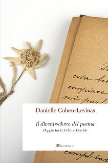 Il divenir-ebreo del poema. Doppio invio: Celan e Derrida - Danielle Cohen-Levinas - copertina