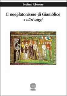 Il neoplatonismo di Giamblico e altri saggi - Luciano Albanese - copertina