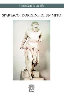 Spartaco. L'origine di un mito - MariaCamilla Adolfo - copertina