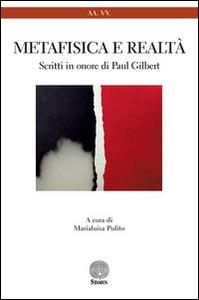 Libro Metafisica e realtà. Studi in onore di Paul Gilbert