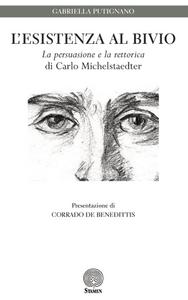 Libro L' esistenza al bivio. «La persuasione e la rettorica» di Carlo Michelstaedter Gabriella Putignano