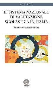 Libro Il sistema nazionale di valutazione scolastica in Italia. Funzioni e caratteristiche Livio Sotis