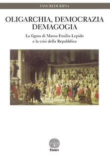 Oligarchia, democrazia, demagogia. La figura di Marco Emilio Lepido e la crisi della Repubblica - Tancredi Riina - copertina