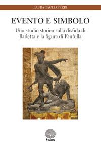 Evento e simbolo. Uno studio storico sulla disfida di Barletta e la figura di Fanfulla - Tagliaferri Laura - wuz.it