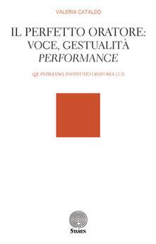 "Il perfetto oratore: voce, gestualità, performance (Quintiliano, ""Institutio Oratoria 11,3"") - Valeria Cataldo - copertina"