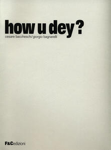 How u dey? Ediz. multilingue - Cesare Baccheschi,Giorgio Bagnarelli - copertina