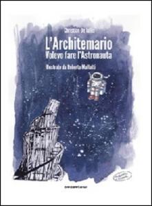 L' architemario. Volevo fare l'astronauta - Christian De Iuliis - copertina
