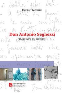 Don Antonio Seghezzi. Il Signore mi chiama