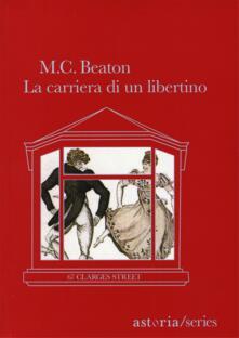 La carriera di un libertino. 67 Clarges Street - M. C. Beaton - copertina