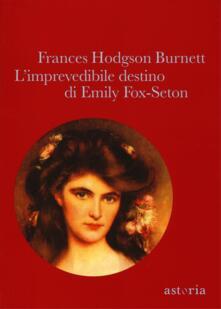 L' imprevedibile destino di Emily Fox-Seton - Frances H. Burnett - copertina