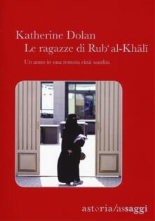 Le ragazze di RubAl-Khali. Un anno in una remota città saudita.pdf