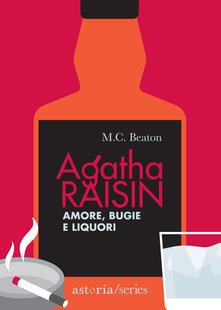 Amore, bugie e liquori. Agatha Raisin - M. C. Beaton - copertina