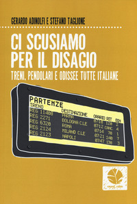 Ci scusiamo per il disagio. Treni, pendolari e odissee tutte italiane - Adinolfi Gerardo Taglione Stefano - wuz.it