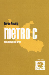 Metro C. Roma, capitale degli sprechi - Enrico Nocera - copertina
