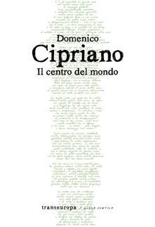 Il centro del mondo - Domenico Cipriano - copertina