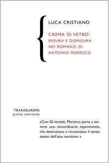 Winniearcher.com Crema di vetro. Metodo e stile nella prosa di Antonio Moresco Image