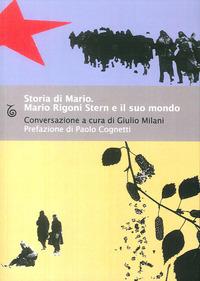 Storia di Mario. Mario Rigoni Stern e il suo mondo - Rigoni Stern Mario Milani Giulio - wuz.it