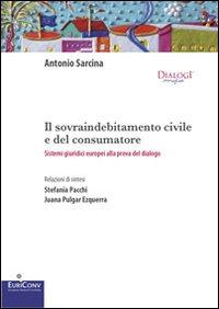 Il sovraindebitamento civile e del consumatore. Sistemi giuridici europei alla prova del dialogo