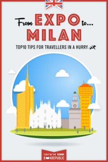 From EXPO to Milan. Top 10 TIPS for travellers in a hurry