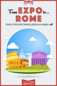From EXPO to Rome. Top 10 TIPS for travellers in a hurry