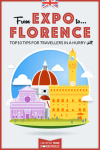 From EXPO to Florence. Top 10 TIPS for travellers in a hurry