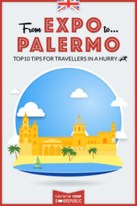 From EXPO to Palermo. Top 10 TIPS for travellers in a hurry