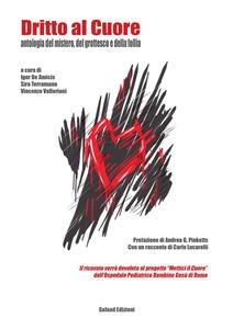 Dritto al cuore. Antologia del mistero, del grottesco e della follia