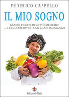 Il mio sogno. Grandi ricette di un piccolo chef - Federico Cappello - copertina