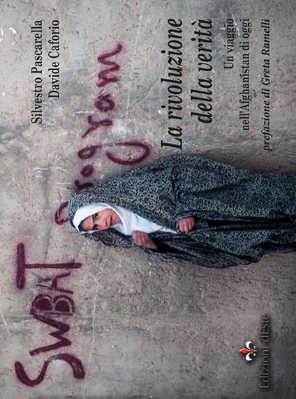 La rivoluzione della verità. Un viaggio nell'Afghanistan di oggi - Silvestro Pascarella,Davide Caforio - copertina