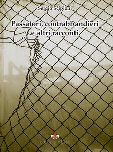 Passatori, contrabbandieri e altri racconti - Sergio Scipioni - copertina