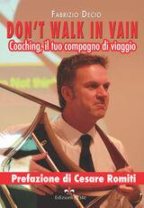 Libro Don't walk in vain. Coaching, il tuo compagno di viaggio Fabrizio Decio
