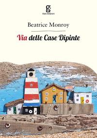 Via delle case dipinte - Monroy Beatrice - wuz.it