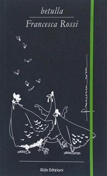 Ascotcamogli.it Betulla, Francesca Rossi. Libro d'artista per appunti. Ediz. italiana, inglese, spagnola, francese e tedesca Image