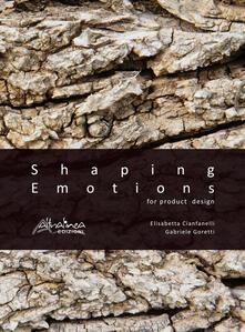 Shaping emotions for product design - Elisabetta Cianfanelli,Gabriele Goretti - copertina