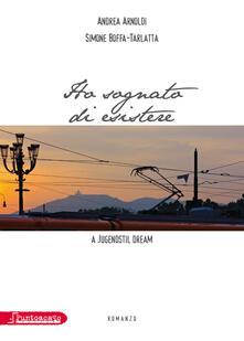 Ho sognato di esistere-A Jugendstil dream. Ediz. italiana - Andrea Arnoldi,Simone Boffa-Tarlatta - copertina