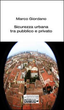Sicurezza urbana tra pubblico e privato - Marco Giordano - copertina