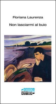 Non lasciarmi al buio - Floriana Laurenza - copertina