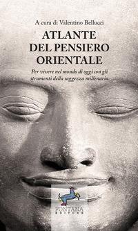 Atlante del pensiero orientale. Per vivere nel mondo di oggi con gli strumenti della saggezza millenaria - Bellucci Valentino - wuz.it