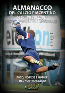 Promoartpalermo.it Almanacco del calcio piacentino. Stagione 2014-2015 Image